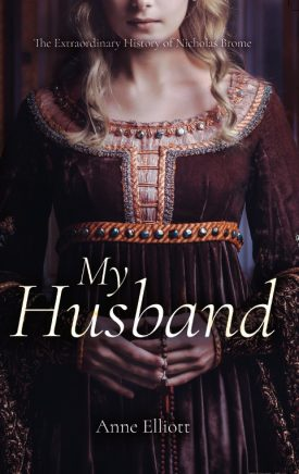 'My Husband: The Extraordinary History of Nicholas Brome by Anne Elliott