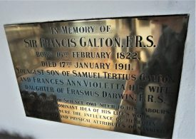 Brass plaque reading: In Memory of Sir Francis Galton, FRS. Born 16th February 1822, Died 17th January 1911. Youngest son of Samuel Tertius Galton and Frances Ann Violetta his wife daughter of Erasmus Darwin F.R.S. Many branches of science owe much to his labours but the dominant idea of his life's work was to measure the influence of heredity on the mental and physical attributes of mankind.   Image courtesy of Anne Langley